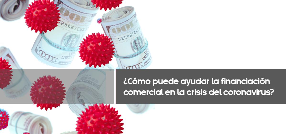 ¿Cómo puede ayudar la financiación comercial en la crisis del Coronavirus?